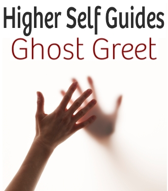 Higher Self Guides Ghost Greet